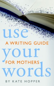 Use Your Words guest Kate Hopper's book